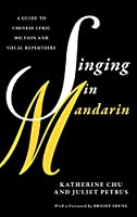 Singing in Mandarin: A Guide to Chinese Lyric Diction and Vocal Repertoire (Guides to Lyric Diction)