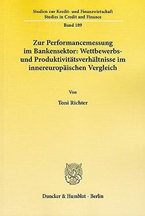 Zur Performancemessung im Bankensektor: Wettbewerbs- und Produktivit�tsverh�ltnisse im innereurop�ischen Vergleich. (Studien zur Kredit- und Finanzwirtschaft - Studies in Credit and Finance) : B�cher