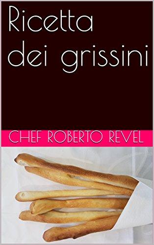 Ricetta dei grissini (Le ricette dello chef Roberto Revel Vol. 8) (Italian Edition)