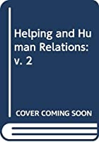 Helping and Human Relations: v. 2