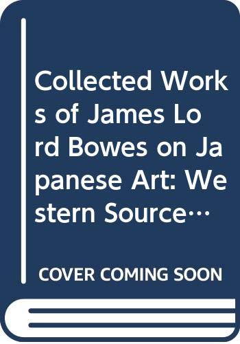 Collected Works of James Lord Bowes on Japanese Art (Western Sources of Japanese Art and Japonism, Series 9)