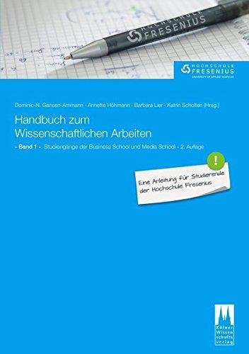 Handbuch zum Wissenschaftlichen Arbeiten: Eine Anleitung für Studierende der Hochschule Fresenius: Band 1: Studiengänge der Business School und Media School