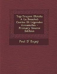 Tap-Truyen (Recits a la Bouche): Contes Et Legendes Annamites - Primary Source Edition