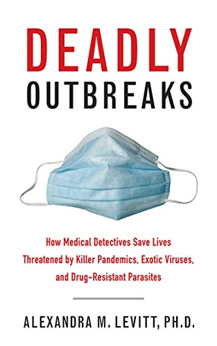 Deadly Outbreaks: How Medical Detectives Save Lives Threatened by Killer Pandemics,...