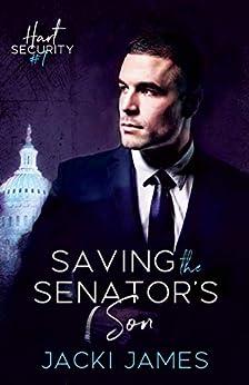 Saving the Senator's Son: An MM Bodyguard Romance (Hart Security Book 1) by [Jacki James]