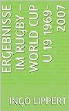 Ergebnisse im Rugby – World Cup U 19 1969-2007 (Sportstatistik Book 965) (English Edition)