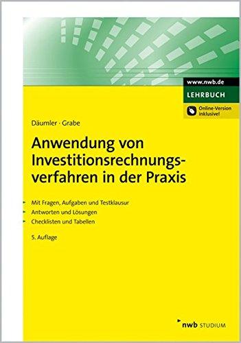 Anwendung von Investitionsrechnungsverfahren in der Praxis: Mit Fragen, Aufgaben, Testklausur, Antworten und Lösungen, Checklisten und Tabellen.