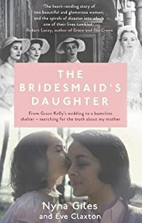 The Bridesmaid's Daughter: From Grace Kelly's wedding to a homeless shelter - searching for the truth about my mother
