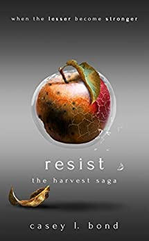 Resist (The Harvest Saga Book 2) by [Casey L. Bond]
