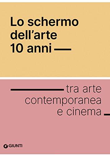 Lo schermo dell'arte. 10 anni tra arte contemporanea e cinema