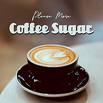 Please More Coffee Sugar: 15 Soft Instrumental Jazz Sounds Perfect for Cafe, Relaxing Moments, Coffee Time, Enjoy Free Time