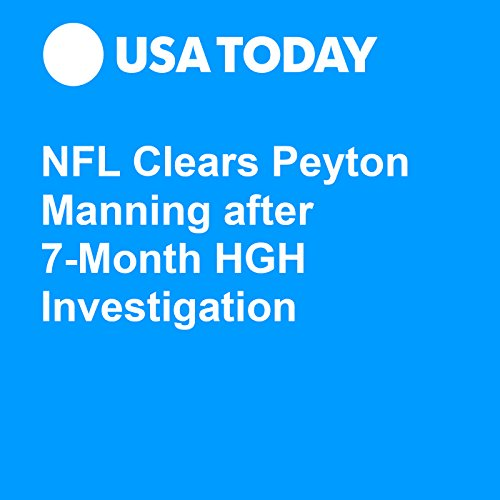 NFL Clears Peyton Manning after 7-Month HGH Investigation audiobook cover art