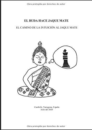 EL BUDA HACE JAQUE MATE: EL CAMINO DE LA INTUICIÓN AL JAQUE MATE