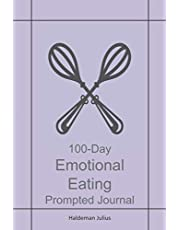 100-Day Emotional Eating Prompted Journal: Free Yourself From Emotional or Compulsive Eating