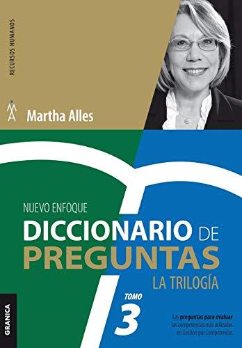 Diccionario de Preguntas. La Trilogía. VOL 3: Las Preguntas Para Evaluar Las Competencias Más Utilizadas En Gestión Por Competencias (La Trilogía Martha Alles)