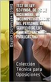 Test de Ley 53/1984, de 26 de diciembre, de Incompatibilidades del Personal al Servicio de las Administraciones Públicas (LI): Colección Técnica para Oposiciones