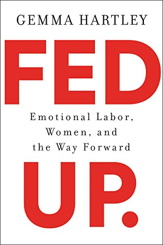 Fed Up: Emotional Labor, Women, and the Way Forward by [Gemma Hartley]