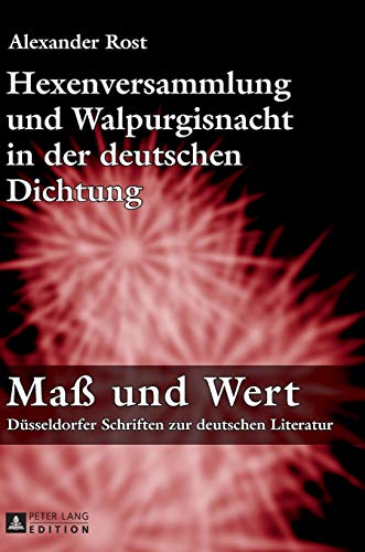 Hexenversammlung und Walpurgisnacht in der deutschen Dichtung (Maß und Wert: Düsseldorfer Schriften zur deutschen Literatur, Band 8)