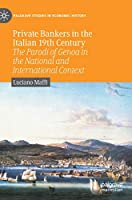 Private Bankers in the Italian 19th Century: The Parodi of Genoa in the National and International Context (Palgrave Studies in Economic History)