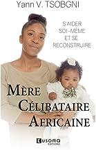 Mère Célibataire Africaine: S'aider soi-même et se reconstruire (French Edition)