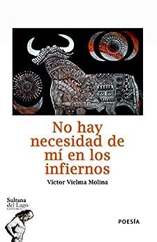 No hay necesidad de mí en los infiernos (Spanish Edition) by [Víctor Vielma Molina, Luis Perozo Cervantes]