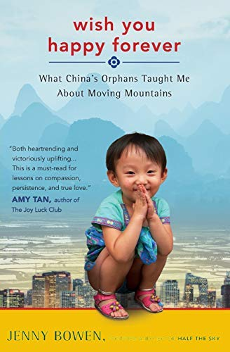 By Bowen, Jenny ( Author ) [ Wish You Happy Forever: What China's Orphans Taught Me about Moving Mountains By Mar-2015 Paperback