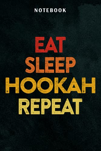 Cool Hookah Eat Sleep Hookah Repeat Meme I Shisha smoke Notebook Lined: Use for Office / Home / School / Business, Small Business, Daily, Hour, Cute, Work List