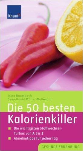 Die 50 besten Kalorienkiller: Die wichtigsten Stoffwechsel-Turbos von A bis Z Abnehmtipps fŸr jeden Tag ( 12. Januar 2007 )