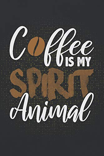 Coffee Is My Spirit Animal: ~ Coffee Lovers Blank Journals and Notebooks With Yearly Overview And Coffee Quotes On Every Pages