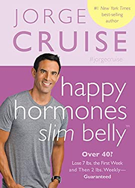 Happy Hormones, Slim Belly: Over 40? Lose 7 lbs. the First Week and Then 2 lbs. Weekly - Guaranteed