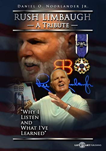 Rush Limbaugh A Tribute: Why I Listen and What I've Learned
