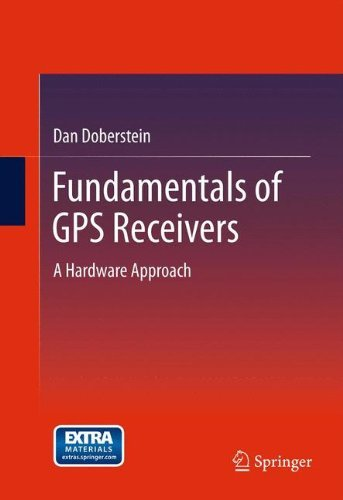 Fundamentals Of GPS Receivers: A Hardware Approach By Dan Doberstein (2011-10-21)