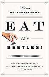 Eat the Beetles!: An Exploration of Our Conflicted Relationship with Insects