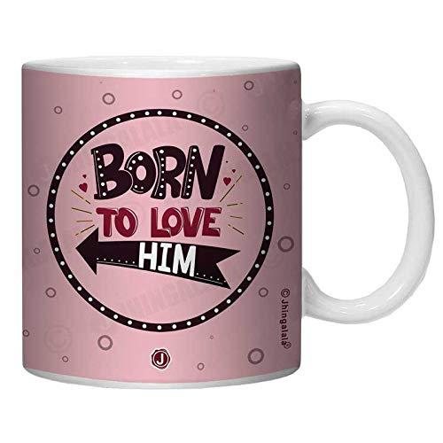 Jhingalala Ceramic Coffee Tea Mug, Born to Love Him Printed Mug Gift for Husband, Boyfriend for Birthday, Anniversary and Valentine's Day, 1 Piece, White, 325ml