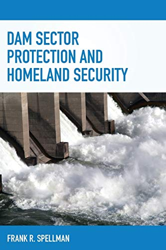 Dam Sector Protection and Homeland Security (Critical Infrastructure and Homeland Security)