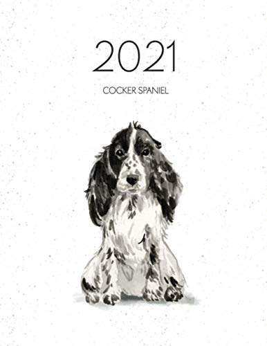 2021 Cocker Spaniel: Dated Weekly Planner With Calendar To-Do Notes & Dog Quotes - Cocker Spaniel (Awesome Calendar Planners for Dog Owners - Watercolor 2021)