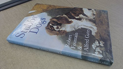 Stubbs' dogs: the hounds an domestic dogs of the Eighteenth century as seen through the paintings of George Stubbs