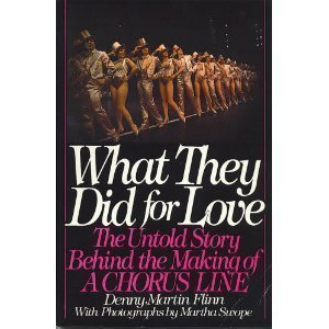 "What They Did for Love: The Untold Story Behind the Making of ""A Chorus Line"""