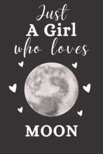Just A Girl Who Loves Moon: Blank Lined Notebook to Write In for Notes Perfect for school,Home and College Funny Cute Gifts for Moon Lover 6 x 9 inches,110 Lined pages