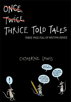 Thrice Told Tales: Three Mice Full of Writing Advice by [Catherine Lewis, Joost Swarte]