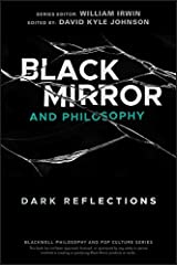 Black Mirror and Philosophy: Dark Reflections (The Blackwell Philosophy and Pop Culture Series) Kindle Edition