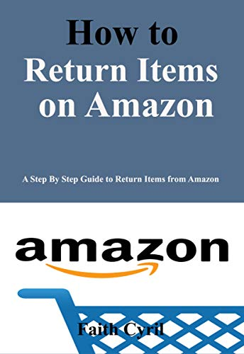 How to return items on amazon: A step by step guide to return items on amazon (English Edition)