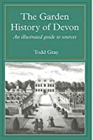The Garden History of Devon: An Illustrated Guide to Sources (South-West Studies S)