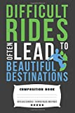 Difficult Rides Often Lead To Beautiful Destinations: Composite Notebook Journal For Snowboarders and Snowboarding Lovers at School for Journaling or Personal Writing