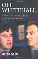 Off Whitehall: A View From Downing Street By Tony Blair's Advisor
