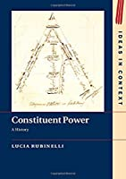 Constituent Power: A History (Ideas in Context)