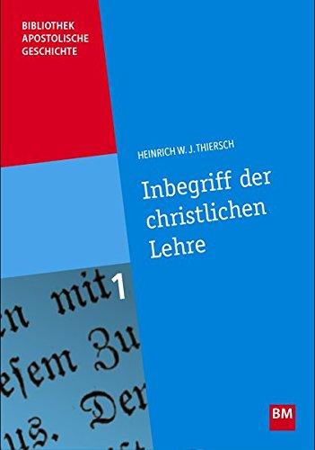 Inbegriff der christlichen Lehre: Nachdruck der 2. Auflage von 1886 (Bibliothek Apostolische Geschichte)