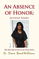 An Absence of Honor: Activist Essays: We Are Architects of Our Lives
