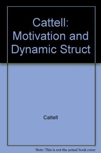 Cattell: Motivation and Dynamic Struct