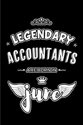 Legendary Accountants are born in June: Blank Lined 6x9 Journal/Notebooks as Appreciation day, Birthday, Welcome, Farewell, Thanks giving, Christmas ... office co workers,bosses,friends and family.